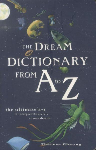 The dream dictionary from a to z - the ultimate a-z to interpret the secrets of your dreams