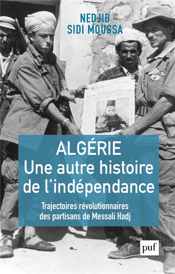 - ALGERIE, UNE AUTRE HISTOIRE DE L'INDEPENDANCE - TRAJECTOIRES REVOLUTIONNAIRES DES PARTISANS DE MESSA
