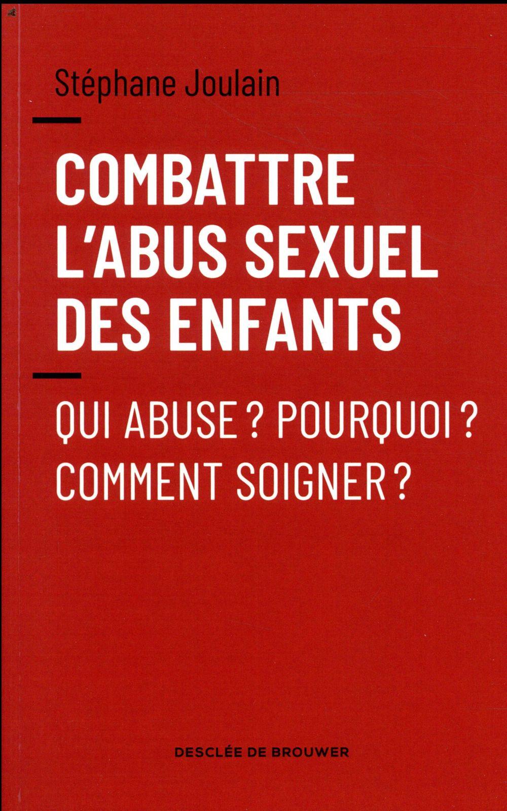 Combattre l'abus sexuel des enfants ; qui abuse ? pourquoi ? comment soigner ?