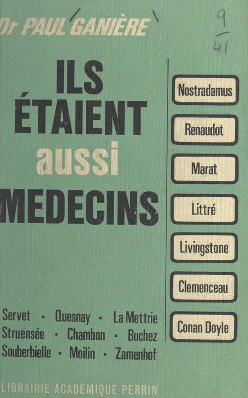 Ils étaient aussi médecins  - Paul GANIERE