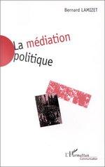 Vente Livre Numérique : La Médiation Politique  - Bernard Lamizet