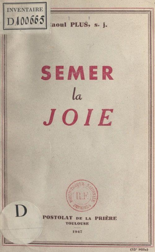Semer la joie  - Raoul Plus