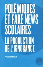 Polemiques Et Fake News Scolaires ; La Production De L'ignorance
