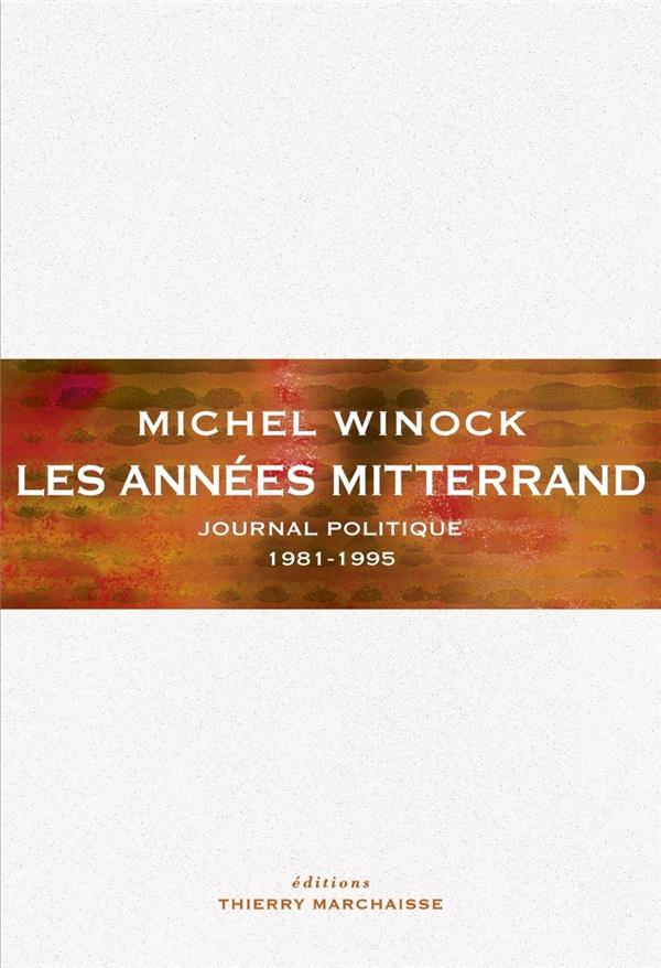 Les années Mitterrand ; journal politique 1981-1995