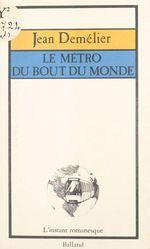 Le métro du bout du monde  - Jean Demélier