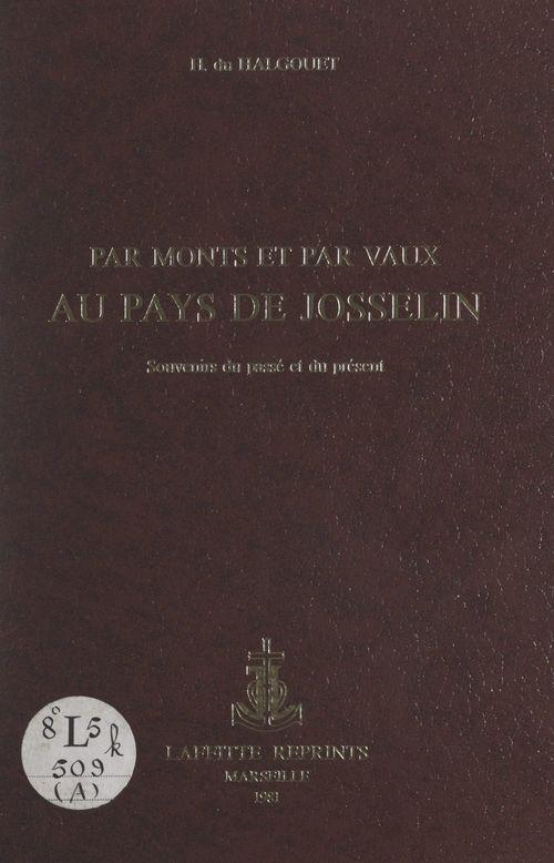 Par monts et par vaux au pays de Josselin  - Hervé Du Halgouët