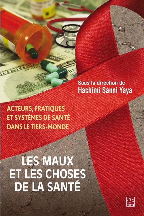 Les maux et les choses de la santé ; acteurs, pratiques et systèmes de santé dans le tiers-monde