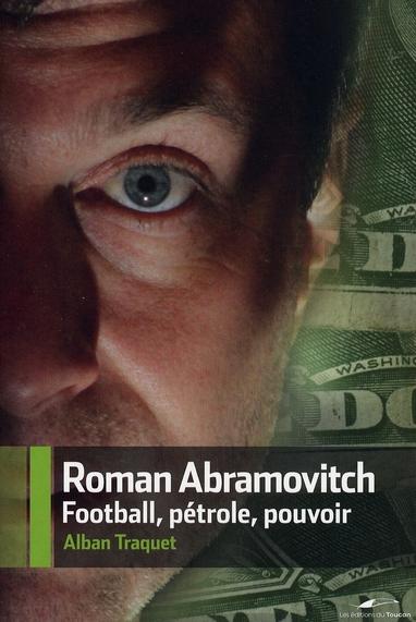 Roman Abramovitch, football, pétrole, pouvoir