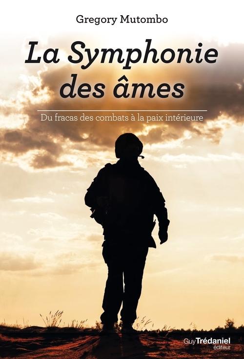 La symphonie des âmes ; du fracas des combats à la paix intérieure
