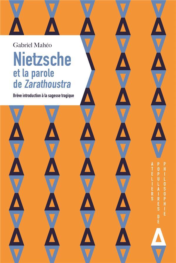 Nietzsche et la parole de Zarathoustra ; brève introduction à la sagesse tragique