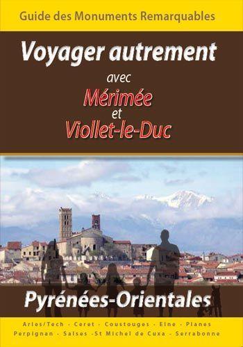 Voyager autrement avec Mérimée et Viollet-le-Duc ; monuments remarquables des Pyrénées orientales