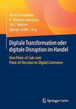 Digitale Transformation oder digitale Disruption im Handel  - Gerrit Heinemann - Uly J. Wolters - H. Mathias Gehrckens