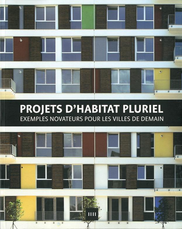 Projets d'habitat pluriel ; exemples novateurs pour les villes de demain