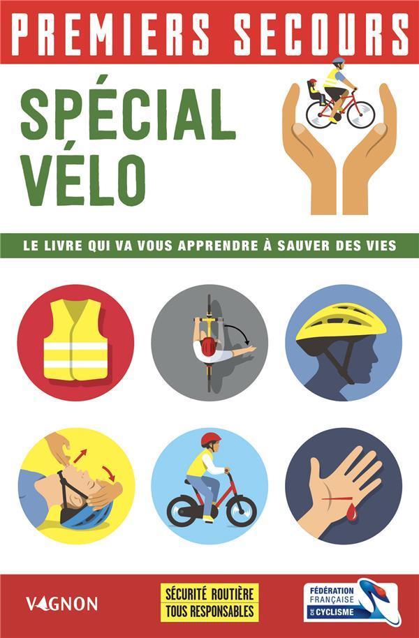 Premiers secours ; spécial vélo ; le livre qui va vous apprendre à sauver des vies