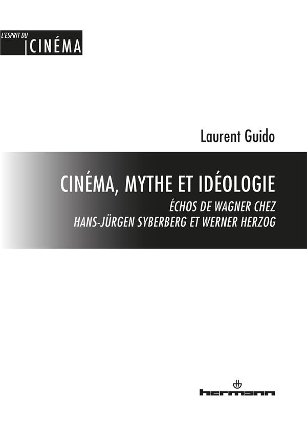 Cinema, mythe et ideologie - echos de wagner chez hans-jurgen syberberg et werner herzog