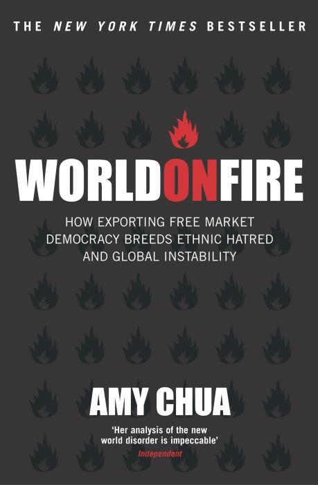 World on fire: how exporting free-market democracy breeds ethnic - hatred and global instability