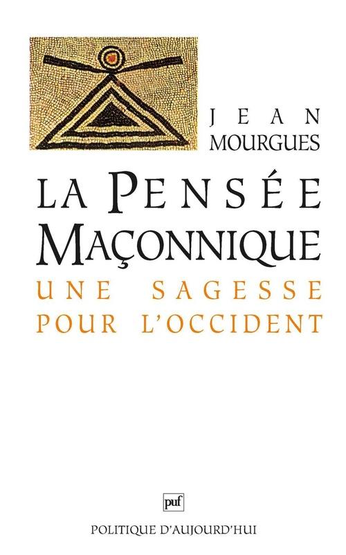 La pensée maçonnique  - Jean Mourgues