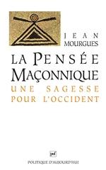 La pensée maçonnique, une sagesse pour l'Occident (5e édition)  - Jean Mourgues