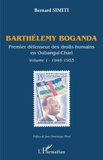 Barthélemy Boganda ; premier défenseur des droits humains en Oubangui-Chari t. 1946-1953