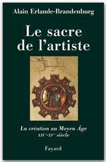 Le sacre de l'artiste ; la création au Moyen Age, XIV-XV siècle