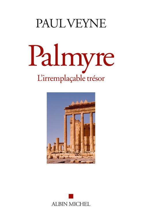 Palmyre, l'irremplaçable trésor