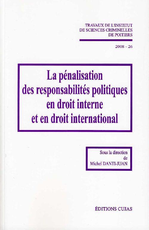 La pénalisation des responsabilités politiques en droit interne et en droit international (édition 2008)