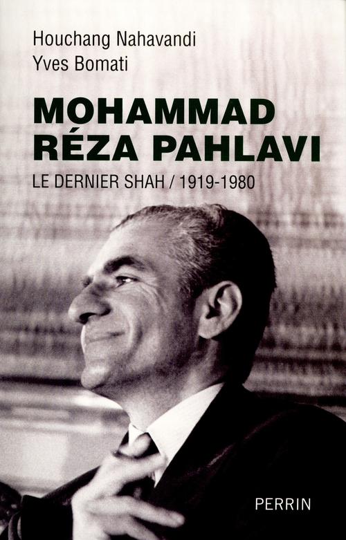 Mohammad Reza Pahlavi ; le dernier shah ; 1919-1980
