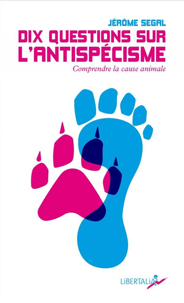dix questions sur l'antispécisme : comprendre la cause animale