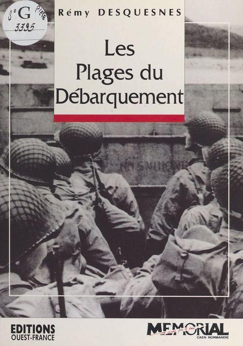 Les plages du Débarquement : 6 juin 1944  - Rémy Desquesnes