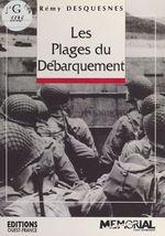 Les plages du Débarquement : 6 juin 1944