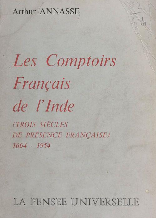 Les comptoirs français de l'Inde  - Arthur Annasse