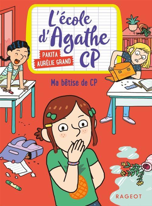 L'école d'Agathe - CP T.8 ; ma bêtise de CP