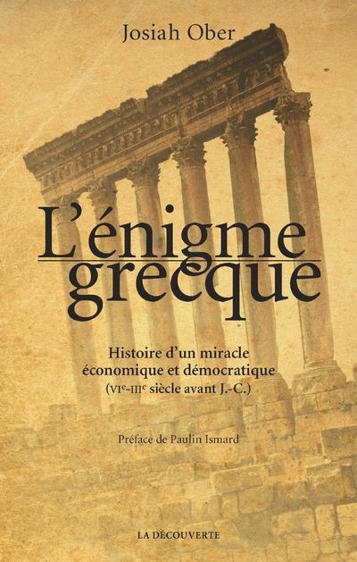 L'énigme grecque ; histoire d'un miracle économique et démocratique (VIe-IIIe siècle avant J.-C.)