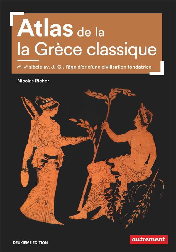 Atlas de la Grèce classique ; Ve-IVe siècle av. J.-C., l'âge d'or d'une civilisation fondatrice (2e édition)