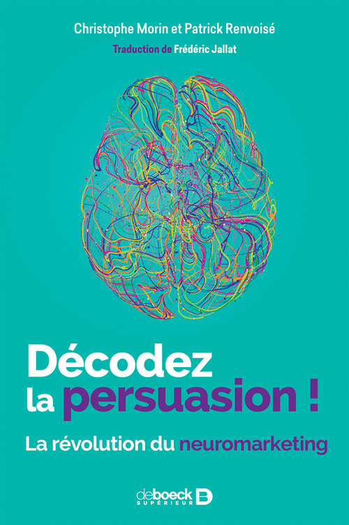 Décodez la persuasion ! la révolution du neuromarketing