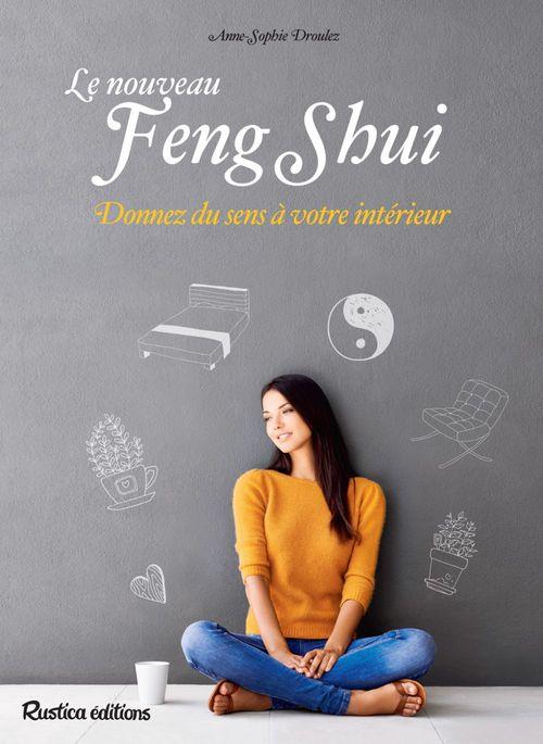 Le nouveau feng shui  - Anne-Sophie Droulez