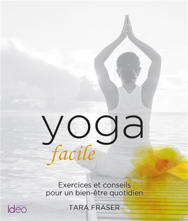 YOGA FACILE  -  EXERCICES ET CONSEILS POUR UN BIEN-ETRE QUOTIDIEN