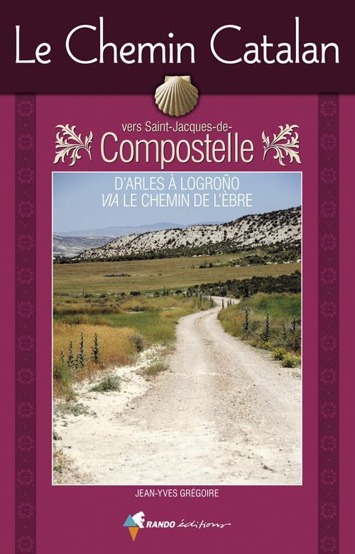 le chemin catalan vers Compostelle ; d'Arles à Logroño, via le chemin de l'Ebre
