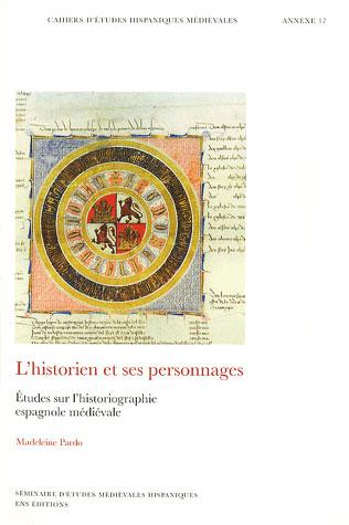 cahiers d'études hispaniques médiévales, annexe n.17 ; l'historien et ses personnages ; études sur l'historiographie espagnole médiévale