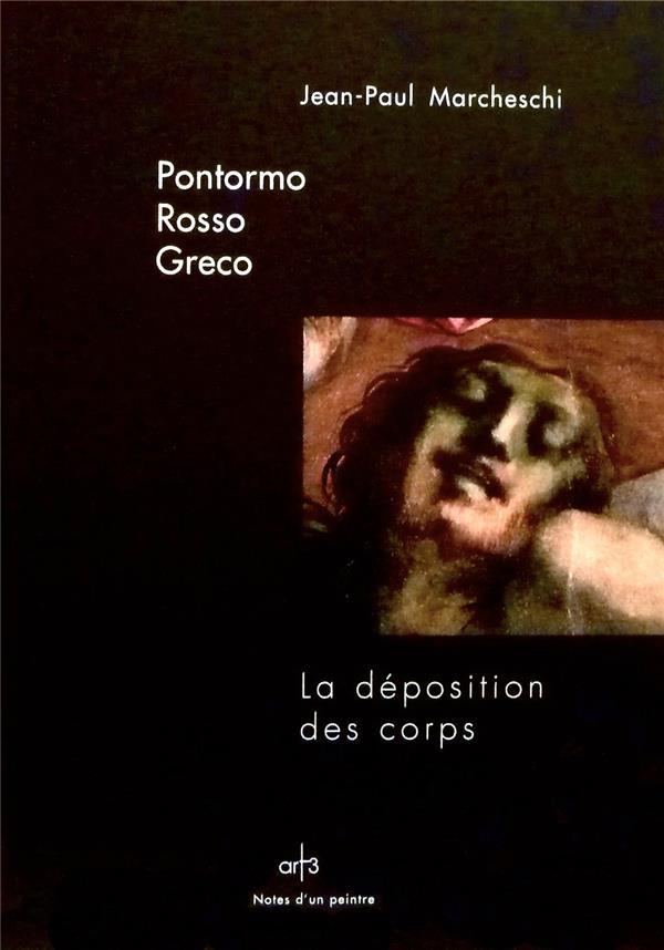 Pontormo, Rosso, Greco ; la déposition des corps