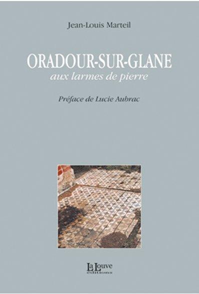 Oradour-sur-Glane, aux larmes de pierre