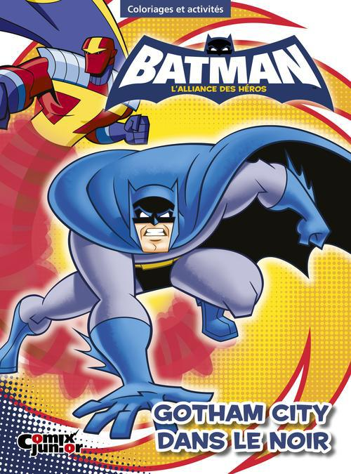 Batman - l'alliance des héros ; Gotham City dans le noir