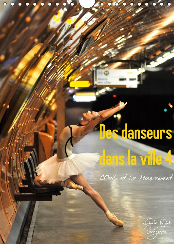 Des danseurs dans la ville 4 l'oeil et le mouvement (calendrier mural 2021 din a4 vertical) - la gra