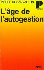 Vente Livre Numérique : L'âge de l'autogestion - Ou la politique au poste de commandement  - Pierre Rosanvallon