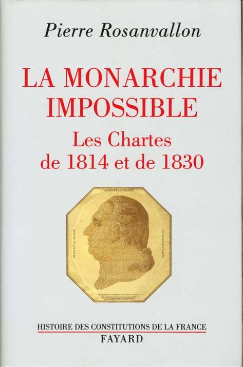 la monarchie impossible ; les Chartes de 1814 et de 1830