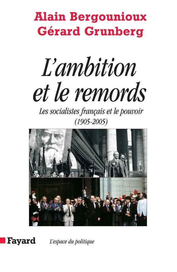 L ambition et le remords - les socialistes francais et le pouvoir <br> (1905-2005)