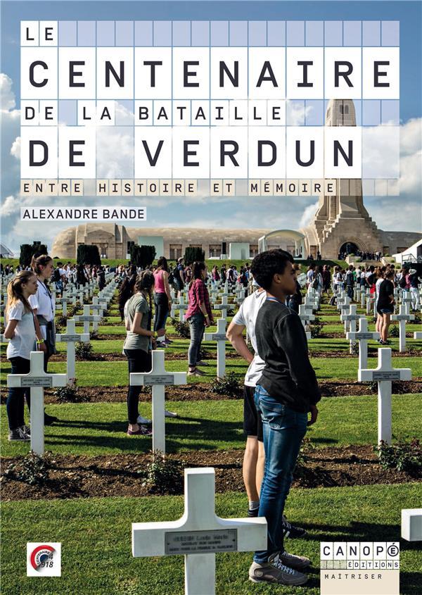 Le centenaire de la bataille de Verdun ; entre histoire et mémoire
