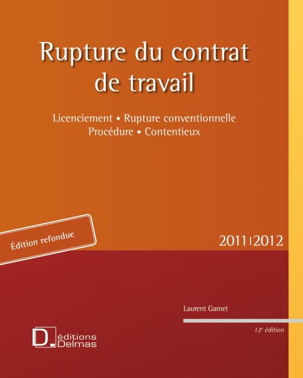 Rupture Du Contrat De Travail ; Licenciement, Rupture Conventionnelle, Procedure, Contentieux (2011/2012)