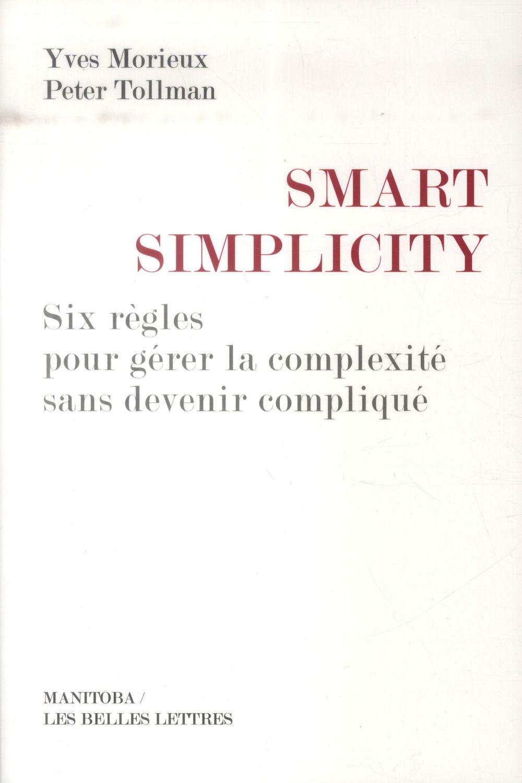 Smart Simplicity ; Six Regles Pour Gerer La Complexite Sans Devenir Complique