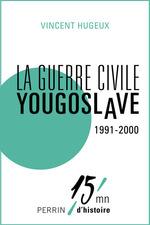 La guerre civile yougoslave 1991-2000  - Pierre Servent - Vincent HUGEUX - Emmanuel Hecht